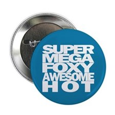 """SuperMegaFoxyAwesomeHot - 2.25"""" Button"""