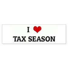 I Love TAX SEASON Bumper Bumper Sticker