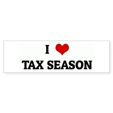 I Love TAX SEASON Bumper Bumper Sticker