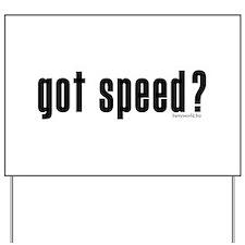 got speed? Yard Sign