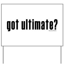 got ultimate? Yard Sign