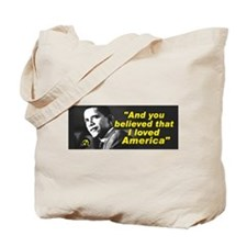 """Obama-""""You believed that I loved America"""" Tote Bag"""