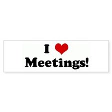 I Love Meetings! Bumper Bumper Sticker