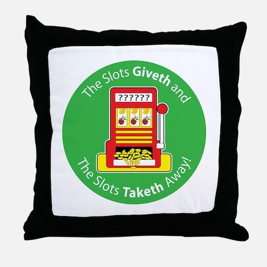 Slots Giveth and Slots Taketh Throw Pillow