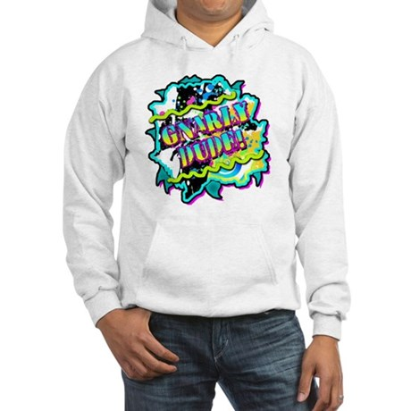 Gnarly Dude! Hooded Sweatshirt