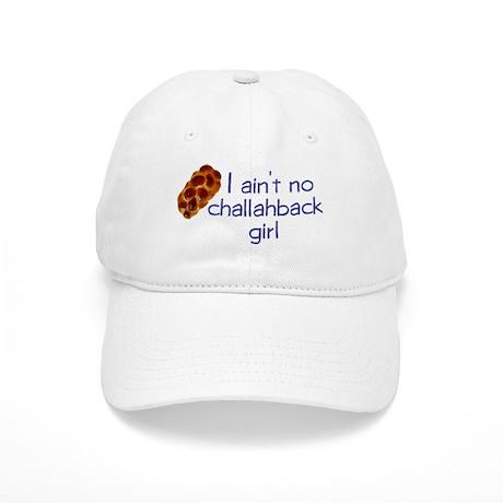 I ain't no challahback girl Cap