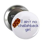 I ain't no challahback girl Button