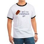 I ain't no challahback girl Ringer T