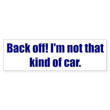 Back off! I'm not that kind of car.