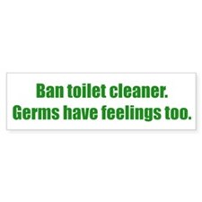 Ban toilet cleaner. Germs have feelings too.