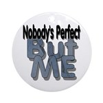 Nobody's Perfect Ornament (Round)