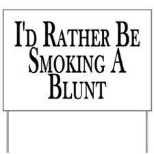 Rather Smoke Blunt Yard Sign