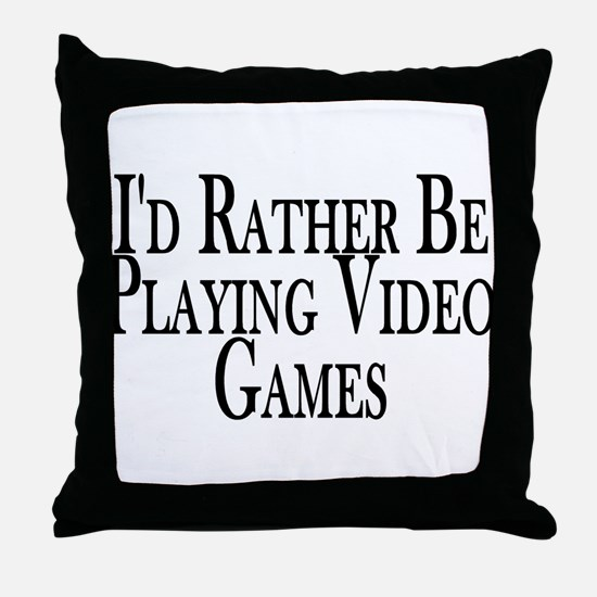 Rather Play Video Games Throw Pillow