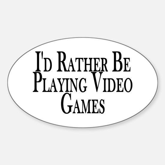 Rather Play Video Games Oval Decal