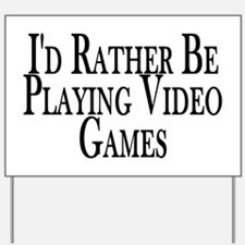 Rather Play Video Games Yard Sign
