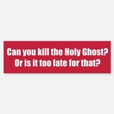 Can you kill the Holy Ghost? Or is it too late for