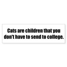Cats are children that you don't have to send to c