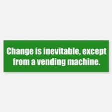 Change is inevitable, except from a vending machin