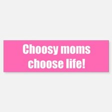 Choosy moms choose life!