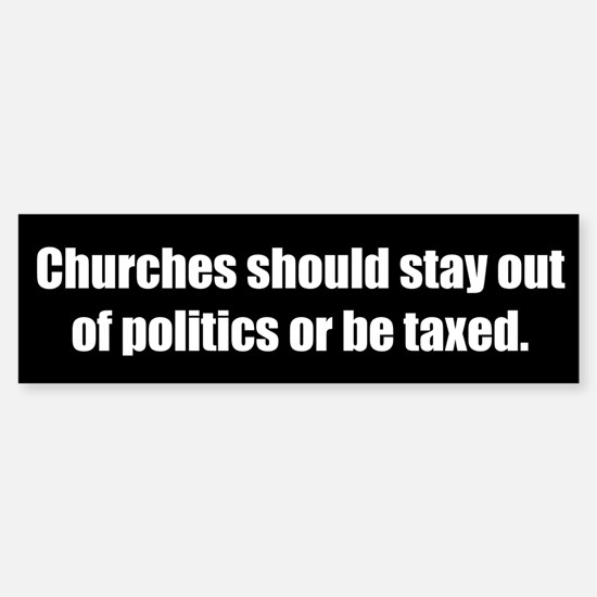 Churches should stay out of politics or be taxed.