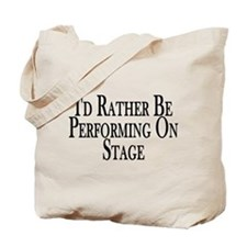Rather Perform On Stage Tote Bag