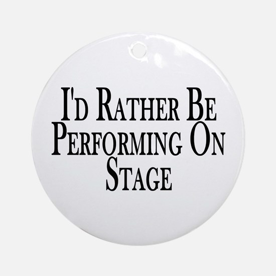Rather Perform On Stage Ornament (Round)