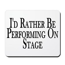 Rather Perform On Stage Mousepad