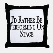 Rather Perform On Stage Throw Pillow