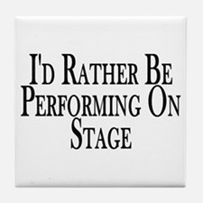 Rather Perform On Stage Tile Coaster