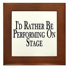 Rather Perform On Stage Framed Tile