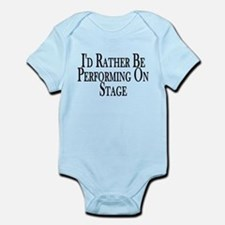 Rather Perform On Stage Infant Bodysuit
