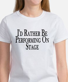 Rather Perform On Stage Tee