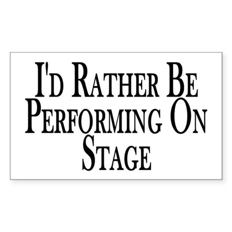 Rather Perform On Stage Rectangle Sticker