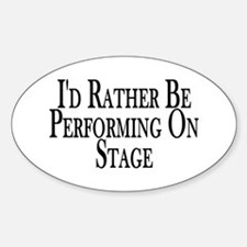 Rather Perform On Stage Oval Decal