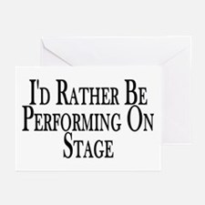Rather Perform On Stage Greeting Cards (Pk of 10)