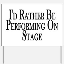 Rather Perform On Stage Yard Sign