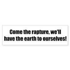 Come the rapture, we'll have the earth to ourselve