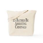 Rather Arrest Criminals Tote Bag