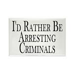 Rather Arrest Criminals Rectangle Magnet (10 pack)