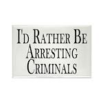 Rather Arrest Criminals Rectangle Magnet
