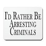 Rather Arrest Criminals Mousepad