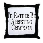 Rather Arrest Criminals Throw Pillow