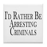 Rather Arrest Criminals Tile Coaster