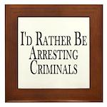 Rather Arrest Criminals Framed Tile