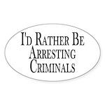 Rather Arrest Criminals Oval Sticker (10 pk)