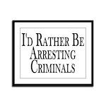 Rather Arrest Criminals Framed Panel Print