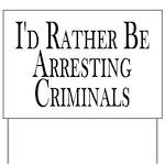 Rather Arrest Criminals Yard Sign