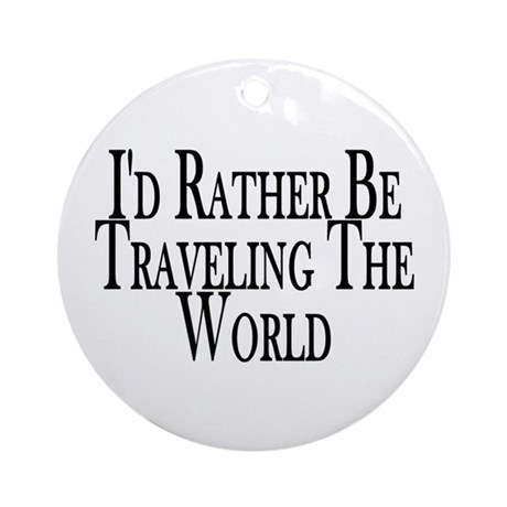 Rather Travel The World Ornament (Round)