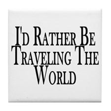 Rather Travel The World Tile Coaster