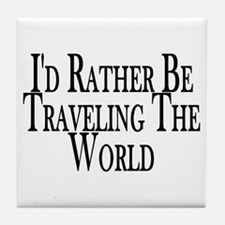 Rather Travel The World Tile Coaster